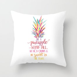 Be A Pineapple Stand Tall Wear A Crown and Be Sweet On The Inside Throw Pillow