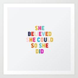 SHE BELIEVED SHE COULD SO SHE DID Art Print
