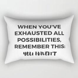 When you have exhausted all possibilities remember- you have not Rectangular Pillow