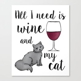 All I need is Wine and My Cat Canvas Print