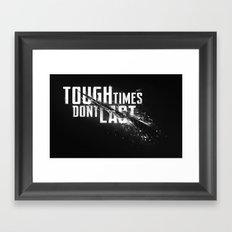 Tough times don't last Framed Art Print