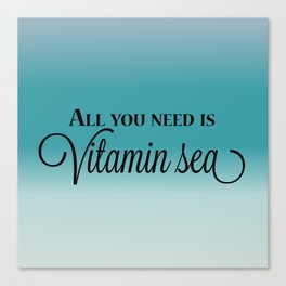 All You Need Is Vitamin Sea Canvas Print