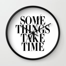 Some things take time Wall Clock