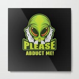 Please Abduct me funny alien shirt design Metal Print