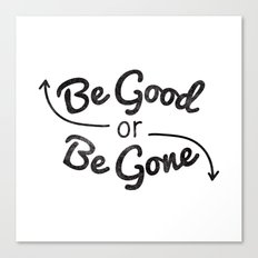Be Good or Be Gone Canvas Print