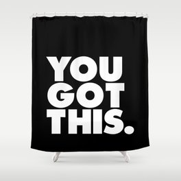 You Got This black and white typography inspirational motivational home wall bedroom decor Shower Curtain