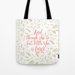 And though she be but little she is fierce (WFB). On white. Tote Bag