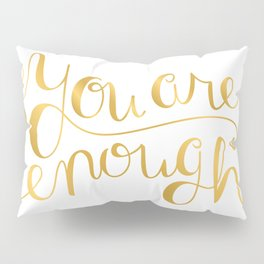 You Are Enough - Faux Gold Foil Pillow Sham