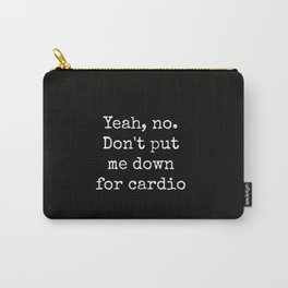 Don't Put Me Down For cardio Carry-All Pouch