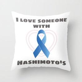 Hashimotos Awareness I Love Someone With Hashimoto's Gift Throw Pillow