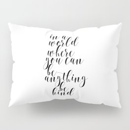 In A World Where You Can Be Anything Be Kind,Home Decor, Master Bedroom Art, Black and White Art Pillow Sham