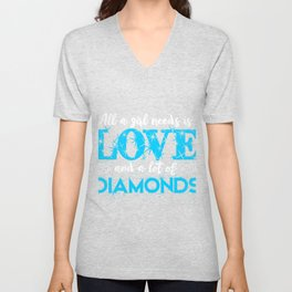 All a girl needs is love and a lot of diamonds Unisex V-Neck