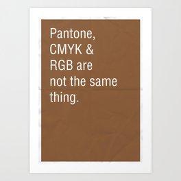 Pantone, CMYK & RGB are not the same thing. Art Print