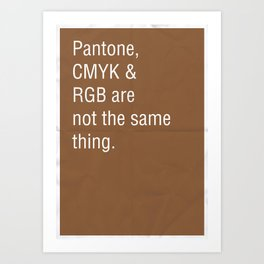 Pantone, CMYK & RGB are not the same thing. Art Print