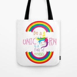 Be A Unicorn In A Field Of Horses Magical Creatures Magic Fantasy Rainbow Fairytale Myth Gift Tote Bag