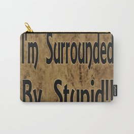 I'm Surrounded By Stupid!! Funny Saying, Humor Carry-All Pouch