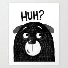 HUH PUPPY Art Print