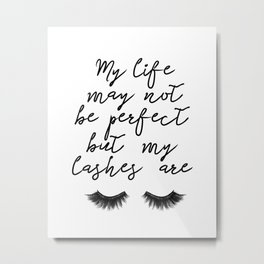 Makeup Print, Make up art, Eye Lashes Eyelashes Printables,Beauty Print, My LIfe is not perfect but Metal Print