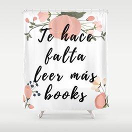 Te hace falta leer más books Shower Curtain