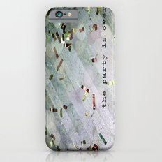 The Party Is Over iPhone 6s Slim Case