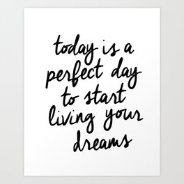 Today is a Perfect Day to Start Living Your Dreams black and white typography poster home decor wall Art Print