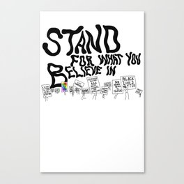 Stand For What You Believe In Canvas Print