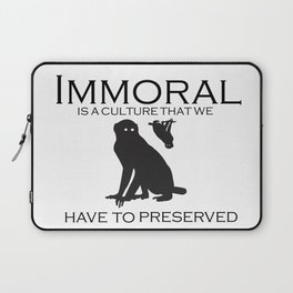 immoral is a culture that we have to preserved Laptop Sleeve