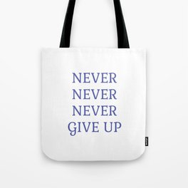 NEVER NEVER NEVER GIVE UP Tote Bag