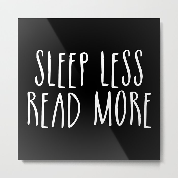 Sleep less, read more - inverted Metal Print