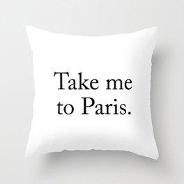 Take me to Paris Throw Pillow