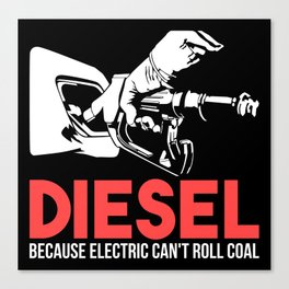 Diesel Because Electric Can't Roll Coal Funny Truck Trucker Mechanics Gift Canvas Print