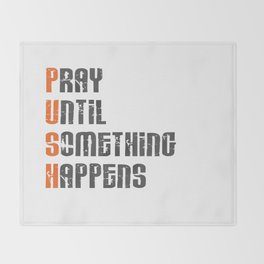 Pray until something happens,Push,Christian,Bible Quote Throw Blanket