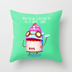 When you are a cheesecake kid full of dreams Throw Pillow