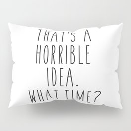 That's A Horrible Idea Pillow Sham