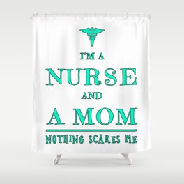 Nurse And Mom - Nothing Scares Me - Mothers Day Graduation Gift Shower Curtain