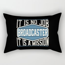 Broadcaster  - It Is No Job, It Is A Mission Rectangular Pillow