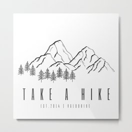 Take A Hike Camping Camper Mountaineer Hiker Hiking Outdoor Metal Print