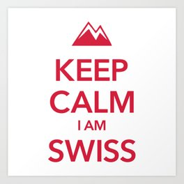 KEEP CALM I AM SWISS Art Print