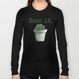 Succ it. Long Sleeve T-shirt