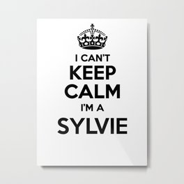 I cant keep calm I am a SYLVIE Metal Print