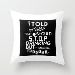 I Told Myself That I Should Stop Drinking Party Throw Pillow