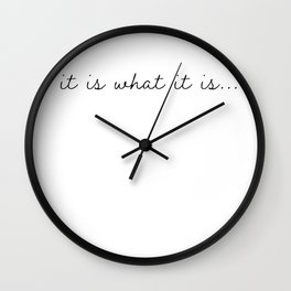 It Is What It Is, Positive, Happy Quote Wall Clock