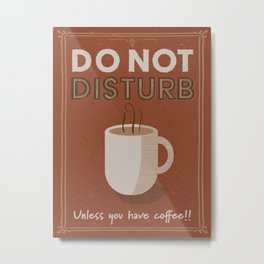 Do not disturb unless you have coffee Metal Print