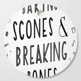 Baking Scones & Breaking Bones Cutting Board