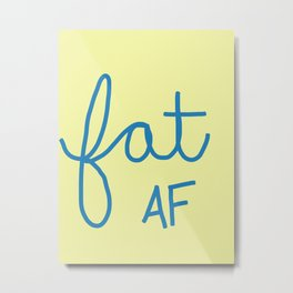 Fat AF Metal Print