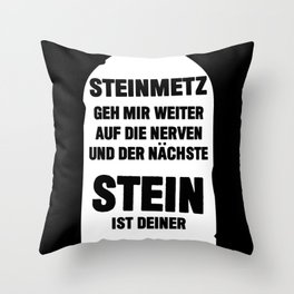 Steinmetz Funny Saying With Stone Throw Pillow