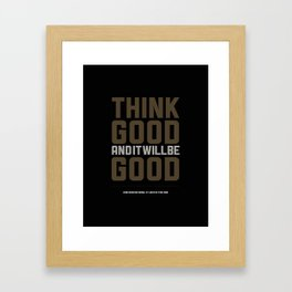 Think Good And It Will Be Good. Framed Art Print