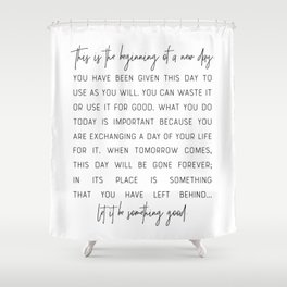 This Is The Beginning Of A New Day - Inspirational Quote Shower Curtain