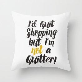 I'd quit, but... Throw Pillow