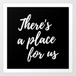 There's a place for us Art Print